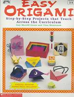 Easy Origami : Step-By-Step Projects That Teach Across the Curriculum
