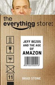 The Everything Store: Jeff Bezos and the Age of Amazon / Stone ...