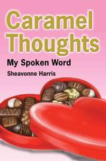 Caramel Thoughts: My Spoken Word