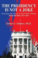 The Presidency Is Not a Joke: Observations of the Character of George W. Bush