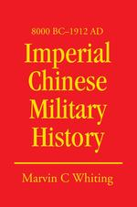 Imperial Chinese Military History: 8000 BC - 1912 Ad