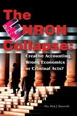 The Enron Collapse : Creative Accounting, Wrong Economics or Criminal Acts? a Look into the Root Causes of the Largest Bankruptcy in U.S. History