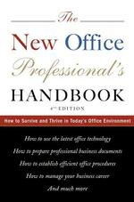 The New Office Professional's Handbook : How to Survive and Thrive in Today's Office Environment (4TH)