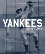 Yankees Century : 100 Years of New York Yankees Baseball