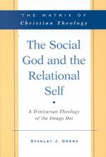 The Social God and the Relational Self : A Trinitarian Theology of the Imago Dei
