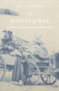 Routes of War : The World of Movement in the Confederate South (Reprint)