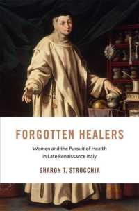イタリア・ルネサンス後期の女性と医療<br>Forgotten Healers : Women and the Pursuit of Health in Late Renaissance Italy (I Tatti Studies in Italian Renaissance History)