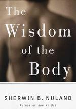 The Wisdom of the Body : Discovering the Human Spirit (1ST)