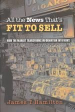 ニュースの経済学<br>All the News That's Fit to Sell : How the Market Transforms Information into News