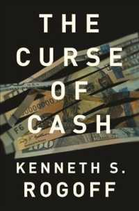 『現金の呪い:紙幣をいつ廃止するか?』(原書)<br>The Curse of Cash : How Large-Denomination Bills Aid Crime and Tax Evasion and Constrain Monetary Policy (Reprint)