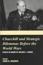 Churchill and Strategic Dilemmas before the World Wars : Essays in Honor of Michael I Handel