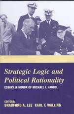Strategic Logic and Political Rationality : Essays in Honor of Michael I. Handel