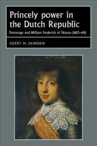 Princely Power in the Dutch Republic : Patronage and William Frederick of Nassau 1613-64 (Studies in Early Modern European History)