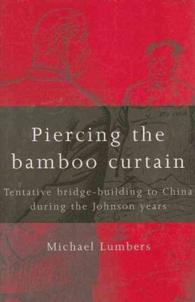Piercing the Bamboo Curtain : Tentative Bridge-Building to China during the Johnson Years
