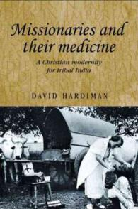Missionaries and Their Medicine : A Christian Modernity for Tribal India