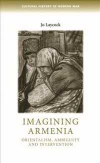 Imagining Armenia : Orientalism, Ambiguity and Intervention (Cultural History of Modern War)