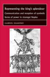 Representing the King's Splendour : Communication and Reception of Symbolic Forms of Power in Viceregal Naples (Studies in Early Modern European Histo