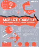Mobilize Yourself! : The Microsoft Guide to Mobile Technology