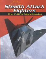 Stealth Attack Fighters : The F-117a Nighthawks (War Planes)