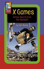 X Games : Action Sports Grab the Spotlight (High Five Reading)