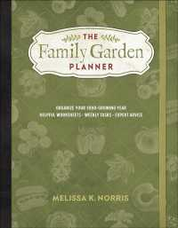 The Family Garden Planner : Organize Your Food-growing Year - Helpful Worksheets - Weekly Tasks - Expert Advice