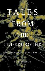 Tales From The Underground A Natural History Of Subterranean Life