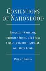 Contentions of Nationhood : Nationalist Movements, Political Conflict, and Social Change in Flanders, Scotland, and French Canada