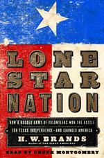 Lone Star Nation (6-Volume Set) : How a Ragtag Army of Courageous Volunteers Won the Battle for Texas Indepe Ndence (Abridged)