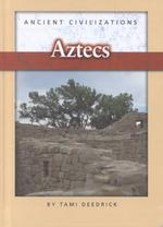 Ancient Civilizations Aztecs (Ancient Civilizations)