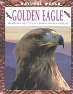 Golden Eagle : Habitats, Life Cycles, Food Chains, Threats (Natural World)