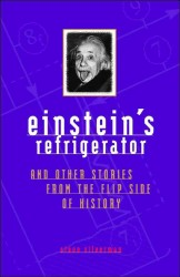 Einstein's Refrigerator : And Other Stories from the Flip Side of History