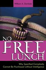 No Free Lunch : Why Specified Complexity Cannot Be Purchased without Intelligence