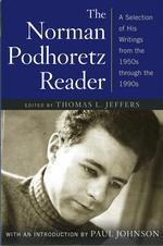 The Norman Podhoretz Reader : A Selection of His Writings from the 1950s through the 1990s