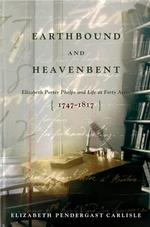 Earthbound and Heavenbent : Elizabeth Porter Phelps and Life at Forty Acres 1747-1817