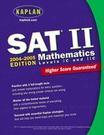 Kaplan Sat II : Mathematics Levels Ic and IIC 2004-2005 (Kaplan Sat Subject Test. Mathematics)