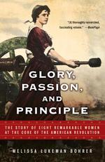 Glory, Passion, and Principle : The Story of Eight Remarkable Women at the Core of the American Revolution (Reprint)