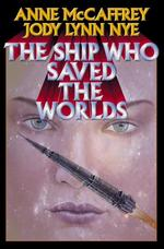 The Ship Who Saved the Worlds (Mccaffrey, Anne)