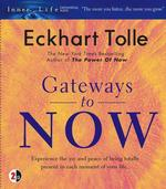 Gateways to Now (2-Volume Set) : Experience the Joy and Peace of Being Totally Present in Each Moment of Your Life