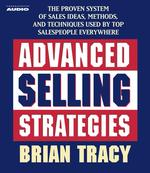Advanced Selling Strategies (2-Volume Set) : The Proven System of Sales Ideas, Methods, and Techniques Used by Top Salespeople Everywhere (Abridged)