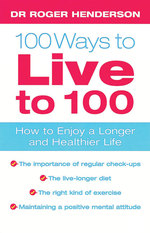 100 Ways to Live to 100 : How to Enjoy a Longer and Healthier Life