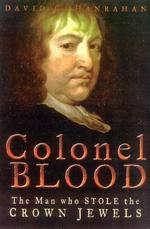Colonel Blood : The Man Who Stole the Crown Jewels