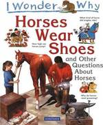 I Wonder Why Horses Wear Shoes : And Other Questions about Horses (I Wonder Why)