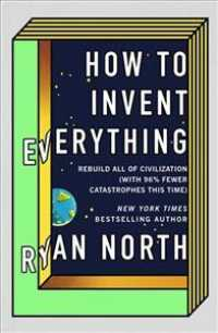 How to Invent Everything : Rebuild All of Civilization (with 96% fewer catastrophes this time) -- Hardback
