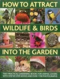 How to Attract Wildlife & Birds into the Garden (2-Volume Set) : A Practical Gardeners Guide for Animal Lovers (SLP)