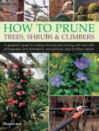 How to Prune Trees, Shrubs & Climbers : A Gardener's Guide to Cutting, Trimming and Training, with over 650 Photographs and Illustrations, and Practic