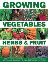 Growing Vegetables, Herbs & Fruit : A Step-by-Step Guide to Kitchen and Allotment Gardening with 1400 Photographs
