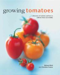 Growing Tomatoes : A Directory of Varieties and How to Cultivate Them Successfully