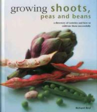 Growing Shoots, Peas and Beans : A Directory of Varieties and How to Cultivate Them Successfully