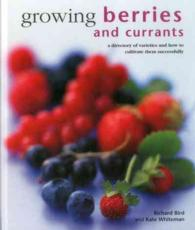 Growing Berries and Currants : A directory of varieties and how to cultivate them successfully