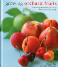 Growing Orchard Fruits : A Directory of Varieties and How to Cultivate Them Successfully